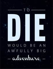 Stare into the face of death on pinterest death for To die would be an awfully big adventure tattoo