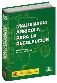 Maquinaria agrícola para la recolección / Luis Márquez. Ministerio de Agricultura, Alimentación y Medio Ambiente ; HB Ediciones, 2014