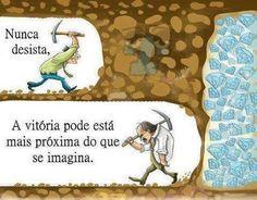 Nunca desista. A vitória pode estar mais próxima do que se imagina. (Frases para Face)