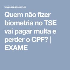 Quem não fizer biometria no TSE vai pagar multa e perder o CPF? | EXAME