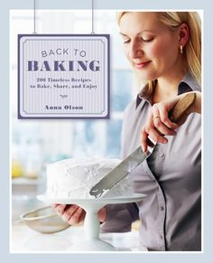 Back to Baking: 200 Timeless Recipes to Bake, Share, and Enjoy ebook by Anna Olson - Rakuten Kobo Chefs, Anna Olsen, Eat Your Books, Baking Cookbooks, Butter Tarts, Caramel Frosting, Food Intolerance, Cooking Chef, Cooking Pork