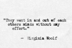 """""""They went in and out of each others minds without any effort"""" -Virginia Woolf Now Quotes, Quotes To Live By, Life Quotes, People Quotes, Lyric Quotes, Movie Quotes, Daily Quotes, The Words, Pretty Words"""