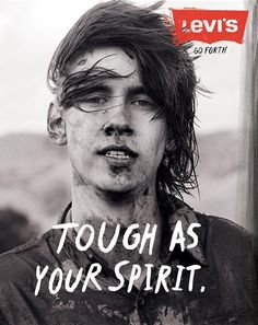 "Levi's ""Go Forth"" Ready To Work campaign - print ad: ""Tough As Your Spirit."""