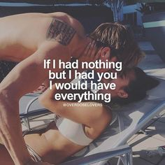 If I Had Nothing But I Had You I Would Have Everything