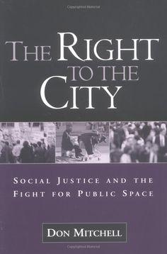 http://www.amazon.com/The-Right-City-Social-Justice/dp/1572308478/ref=sr_1_1?ie=UTF8&qid=1378785468&sr=8-1&keywords=The+Right+to+the+City+Social+Justice+and+the+Fight+for+Public+Space#reader_1572308478