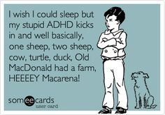 Funny Encouragement Ecard: I wish I could sleep but my stupid ADHD kicks in and well basically, one sheep, two sheep, cow, turtle, duck, Old MacDonald had a farm, HEEEEY Macarena!