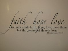 I want a verse painted on my wall... A good one would be 1Corinthians 13:4-8 (Love is patient, love is kind...)