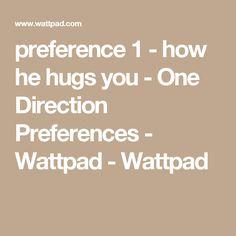preference 1 - how he hugs you - One Direction Preferences - Wattpad