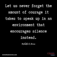 Every organization should promote courage over silence. All You Can, Take That, Let It Be, Life Is Tough, Life Is Good, Simple Words, Tough Times, Live For Yourself, To Tell