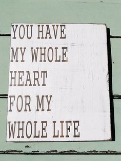 You Have My Whole Heart For My Whole Life-Wood Sign. $29.00, via Etsy.