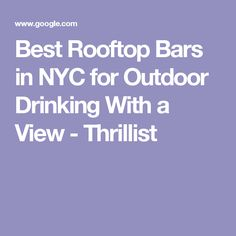 Best Rooftop Bars in NYC for Outdoor Drinking With a View - Thrillist