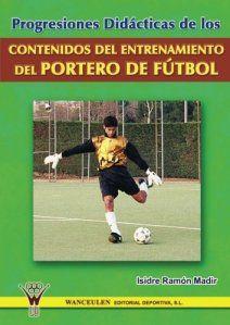 Las Mejores 10 Ideas De Libros De Fut Bol Portero Libros Portero De Futbol