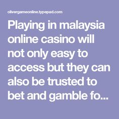 Playing in malaysia online casino will not only easy to access but they can also be trusted to bet and gamble for. By which players can check their certification that would normally be called in the bottom of the web page in many casino site online malaysia.
