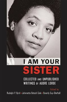 63330716 I Am Your Sister Collected and Unpublished Writings of Audre Lorde Transgressing Boundaries Studies in Black Politics Amp Black Communities Audre Lorde, Alice Walker, Nina Simone, Reading Lists, Book Lists, I Love Books, Books To Read, African American Poets, American Women