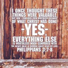 Indeed, I count everything as loss because of the surpassing worth of knowing Christ Jesus my Lord. For his sake I have suffered the loss of all things and count them as rubbish, in order that I may gain Christ. Best Bible Verses, Life Verses, My Bible, Bible Scriptures, Book Of Philippians, Morning Greetings Quotes, In Christ Alone, Jesus Quotes, Bible Quotes