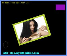 How Does Stress Cause Hair Loss 111715 - Hair Loss Cure!