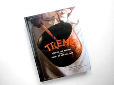 The Treme Cookbook, With Anthony Bourdain Foreword