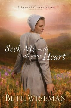 Seek Me with All Your Heart (A Land of Canaan Novel) by Beth Wiseman. $12.23. 321 pages. Publisher: Thomas Nelson; 1 edition (October 19, 2010). Author: Beth Wiseman