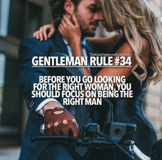 Gentleman Rule 34 - Before you go looking for the right woman, you should focus on being the right man. Men Quotes, Strong Quotes, Wisdom Quotes, Gentleman Rules, True Gentleman, Gentlemens Guide, Motivational Quotes, Inspirational Quotes, The Right Man