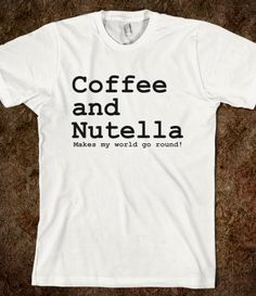 Coffee and Nutella  @Emily Anglen ... for you! :)