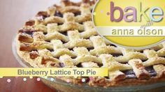 Blueberry Lattice Pie | Bake with Anna Olson