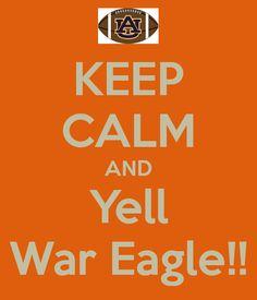 KEEP CALM AND Yell War Eagle!!