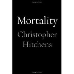 Mortality  by, Christopher Hitchens