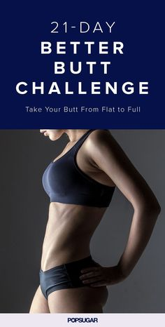Join our butt-lifting movement. The 21 days of workouts will help you take your butt from flat to full. In the end, you'll have a tighter, stronger backside.