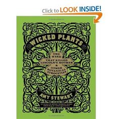 Wicked Plants: The Weed That Killed Lincoln's Mother and Other Botanical Atrocities General Plants Nature Ebook by Amy Stewart, Briony Morrow Cribbs, Jonathon Rosen, Wicked, Amy Stewart, Poison Garden, Poisonous Plants, Deadly Plants, Thing 1, Gardening Books, Science Books, Life Science