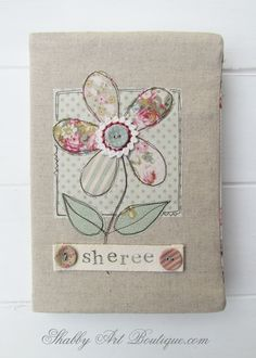 Handmade gifts… made with love! - Shabby Art Boutique.com Tutorial on how to make a fabric diary cover.
