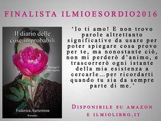 Supporta e leggi gratis su http://ilmiolibro.kataweb.it/libro/narrativa/270587/il-diario-delle-cose-improbabili/ #ilmiolibro #ilmioesordio2016