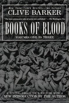 Clive Barker's Books of Blood - some of these stories still freak me out.