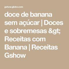 doce de banana sem açúcar | Doces e sobremesas > Receitas com Banana | Receitas Gshow