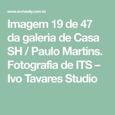 Imagem 19 de 47 da galeria de Casa SH / Paulo Martins. Fotografia de ITS – Ivo Tavares Studio Houses, Fotografia