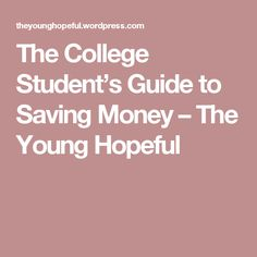 The College Student's Guide to Saving Money – The Young Hopeful
