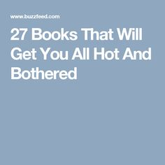 27 Books That Will Get You All Hot And Bothered