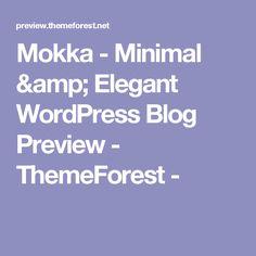 Mokka - Minimal & Elegant WordPress Blog Preview - ThemeForest -