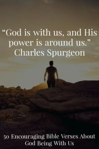 """God is with us, and His power is around us."" – Charles H. Spurgeon Check out encouraging Bible verses about God being with us"