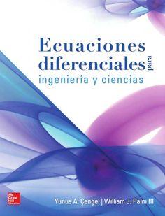 ECUACIONES DIFERENCIALES Para ingeniería y ciencias. Autores: William J. Palm III y Yunus A. Çengel  Editorial: McGraw-Hill Edición: 1 ISBN: 9786071509895 ISBN ebook: 9781456239121 Páginas: 576 Área: Ciencias y Salud Sección: Matemáticas