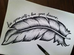 This feather... Different quote for a tattoo idea...