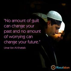 No amount of guilt can change your past.   #Islam #Faith #Muslims