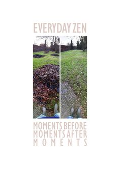 Everyday Zen: Moments before moments after moments