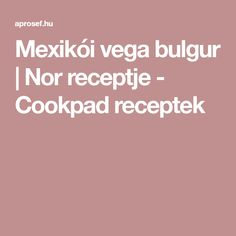 Mexikói vega bulgur   Nor receptje - Cookpad receptek Bulgur