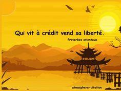 - Proverbe orientaux Qui vit à crédit vend sa liberté. - Proverbe orientaux