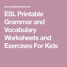 ESL Printable Grammar and Vocabulary Worksheets and Exercises For Kids