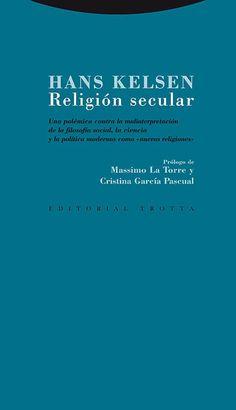 """Religión secular : una polémica contra la malinterpretación de la filosofía social, la ciencia y la política moderna como """"nuevas religiones"""" / Hans Kelsen"""