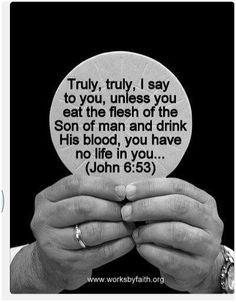 Biblical: Christ died for our sins so that we could live. When we partake of his blood and body we take in our life. This is always said at mass during Eucharist.