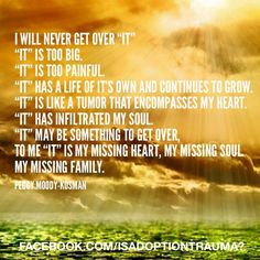 And it feels like they will never understand. All About Me Quotes, Feeling Sad, How Are You Feeling, Thought Pictures, Adoption Quotes, Hurt Heart, Grief Loss, Birth Mother, Adopting A Child
