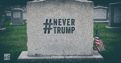 "Neocon ""Never Trump"" Movement DOA Diehard supporters fume with acrimony"