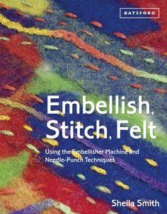 Embellish, Stitch, Felt: Using the Embellisher Machine and Needle-Punch Techniques by Sheila Smith http://www.amazon.com/dp/1849941505/ref=cm_sw_r_pi_dp_xHI4vb06MKW0Y